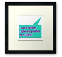 I gave my panties to a GEEK Framed Print