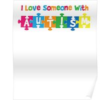 q I love someone with Autism - Awareness T Shirt Poster