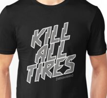 Kill All The Tires Unisex T-Shirt