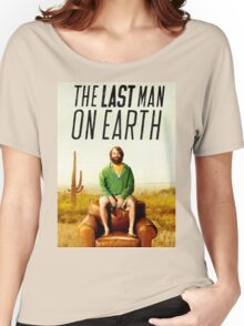 Last Man on Earth Women's Relaxed Fit T-Shirt