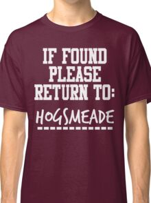 If Found, Please Return to Hogsmeade Classic T-Shirt