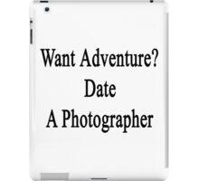 Want Adventure? Date A Photographer  iPad Case/Skin