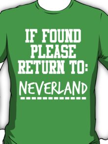 If Found, Please Return to Neverland T-Shirt