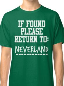 If Found, Please Return to Neverland Classic T-Shirt