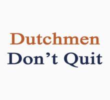 Dutchmen Don't Quit  by supernova23