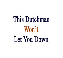 This Dutchman Won't Let You Down  Photographic Print