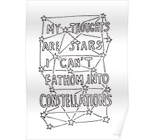 My Thoughts Are Stars I Can't Fathom Into Constellations Poster