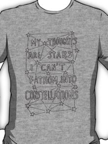 My Thoughts Are Stars I Can't Fathom Into Constellations T-Shirt