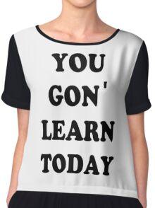 You gon learn today Chiffon Top