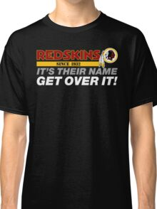 Washington Redskins - Keep The Name - Get Over It Classic T-Shirt