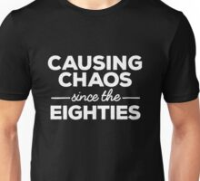 Causing Chaos Since the Eighties Unisex T-Shirt