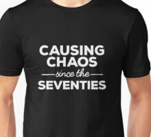 Causing Chaos Since the Seventies Unisex T-Shirt