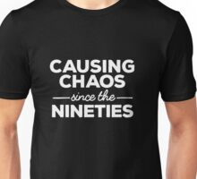 Causing Chaos Since the Nineties Unisex T-Shirt