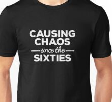 Causing Chaos Since the Sixties Unisex T-Shirt