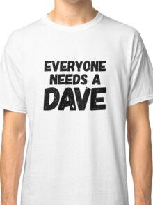 Everyone needs a Dave Classic T-Shirt