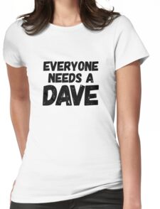 Everyone needs a Dave Womens Fitted T-Shirt