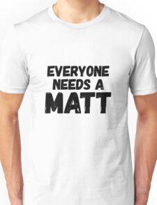 Everyone needs a Matt Unisex T-Shirt