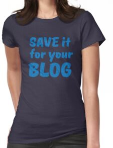 Save it for your blog Womens Fitted T-Shirt