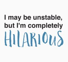 I may be unstable but I'm completely hilarious Kids Tee