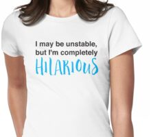 I may be unstable but I'm completely hilarious Womens Fitted T-Shirt