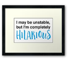 I may be unstable but I'm completely hilarious Framed Print