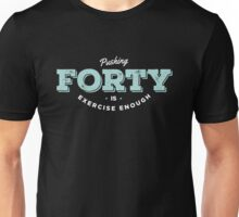 Pushing Forty is Exercise Enough Unisex T-Shirt