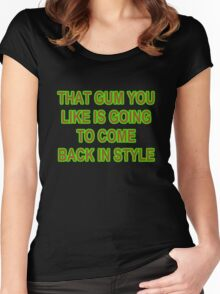 THAT GUM YOU LIKE IS GOING TO COME BACK IN STYLE Women's Fitted Scoop T-Shirt