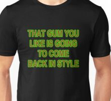 THAT GUM YOU LIKE IS GOING TO COME BACK IN STYLE Unisex T-Shirt