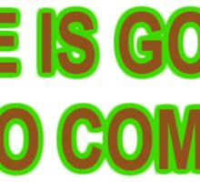 THAT GUM YOU LIKE IS GOING TO COME BACK IN STYLE Sticker