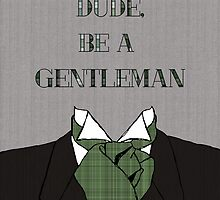 Dude, Be A Gentleman Ascot by PaperPlanePress