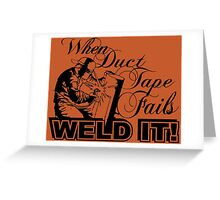 When Duct tape fails Weld it! Greeting Card