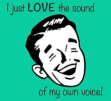 I just LOVE the sound of my own voice! by Redwood Bay