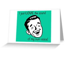 I just LOVE the sound of my own voice! Greeting Card