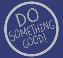 Do Something Good! by CarbonClothing