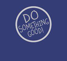 Do Something Good! Unisex T-Shirt