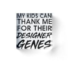 My kids can thank me for their designer genes Acrylic Block