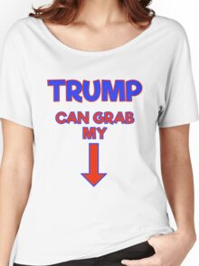 Trump Can Grab My!! Women's Relaxed Fit T-Shirt