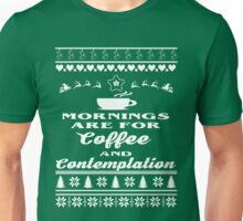 Morning are for coffee and contemplation - christmas Gift  Unisex T-Shirt