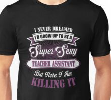 Teacher  - I'd Grow Up To Be A Super Sexy Teacher Assistant T-shirts Unisex T-Shirt