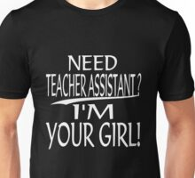 Teacher  - Need Teacher Assistant I'm Your Girl T-shirts Unisex T-Shirt