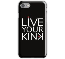 Live Your Kink – white text iPhone Case/Skin