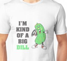 I'm Kind of a Big Dill Nerd Humor Unisex T-Shirt