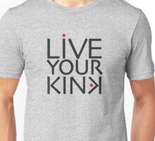 Live Your Kink - black text Unisex T-Shirt