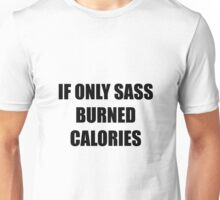 If Only Sass Burned Calories Unisex T-Shirt