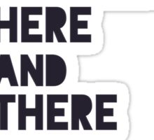 Here and There Sticker