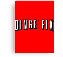 Binge Fix Canvas Print