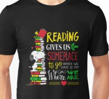 Teacher  - Reading Gives Us Someplace To Go T-shirts Unisex T-Shirt
