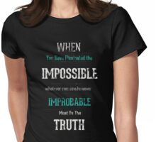 When you have eliminated the impossible.. Womens Fitted T-Shirt