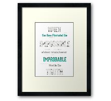 When you have eliminated the impossible.. Framed Print
