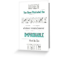 When you have eliminated the impossible.. Greeting Card
